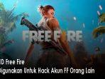 Salin ID Free Fire Bisa Digunakan Untuk Hack Akun FF Orang Lain